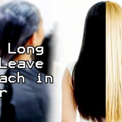 how long to leave bleach in hair